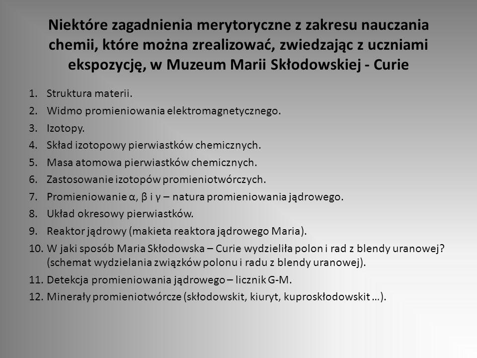 Niektóre zagadnienia merytoryczne z zakresu nauczania chemii, które można zrealizować, zwiedzając z uczniami ekspozycję, w Muzeum Marii Skłodowskiej -