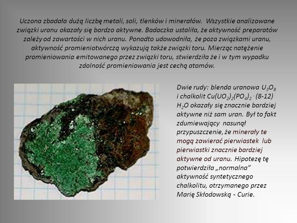 Uczona zbadała dużą liczbę metali, soli, tlenków i minerałów. Wszystkie analizowane związki uranu okazały się bardzo aktywne. Badaczka ustaliła, że ak