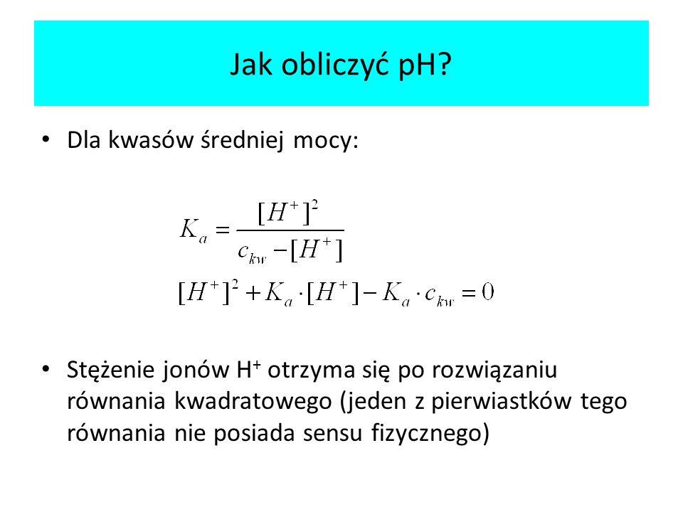 Dla kwasów średniej mocy: Stężenie jonów H + otrzyma się po rozwiązaniu równania kwadratowego (jeden z pierwiastków tego równania nie posiada sensu fi
