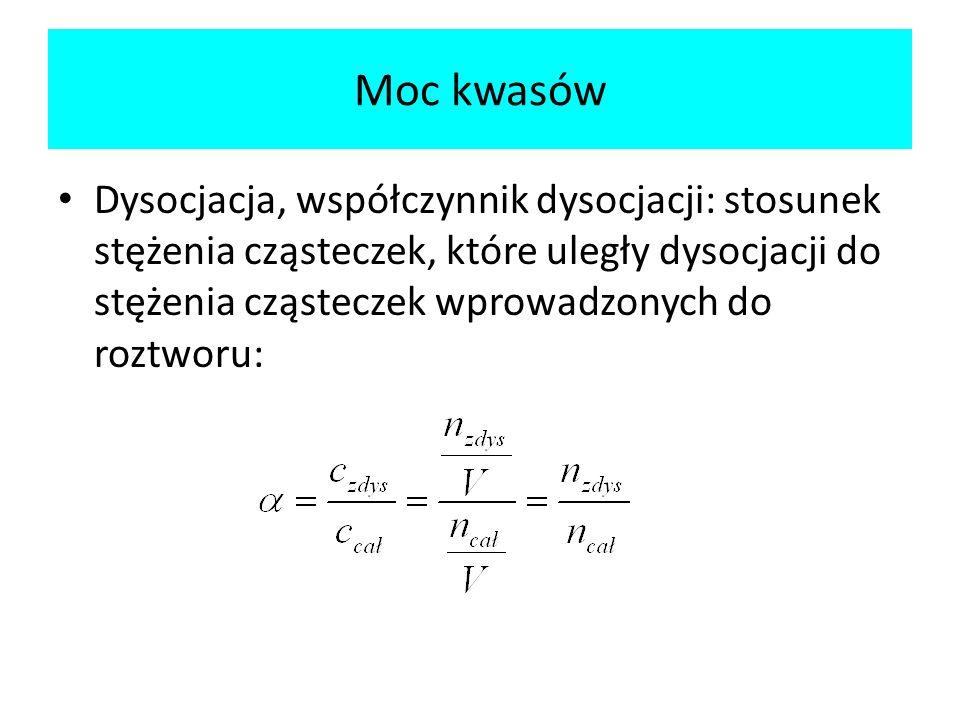 Moc kwasów Dysocjacja, współczynnik dysocjacji: stosunek stężenia cząsteczek, które uległy dysocjacji do stężenia cząsteczek wprowadzonych do roztworu