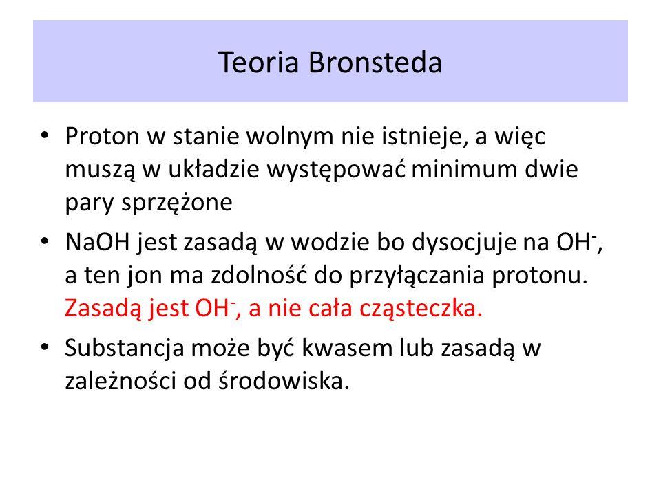 Teoria Bronsteda Proton w stanie wolnym nie istnieje, a więc muszą w układzie występować minimum dwie pary sprzężone NaOH jest zasadą w wodzie bo dyso
