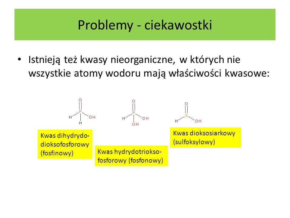 Problemy - ciekawostki Istnieją też kwasy nieorganiczne, w których nie wszystkie atomy wodoru mają właściwości kwasowe: Kwas dioksosiarkowy (sulfoksyl