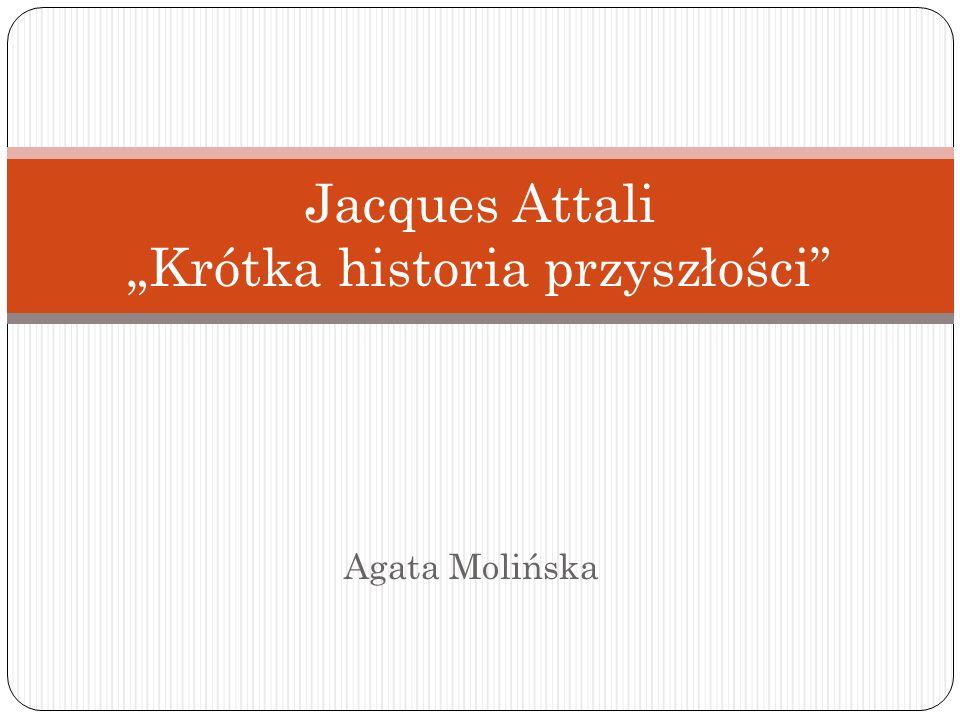 Agata Molińska Jacques Attali Krótka historia przyszłości