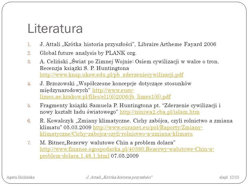 Literatura 1. J. Attali Krótka historia przyszłości, Libraire Artheme Fayard 2006 2. Global future analysis by PLANK org. 3. A. Celiński Świat po Zimn