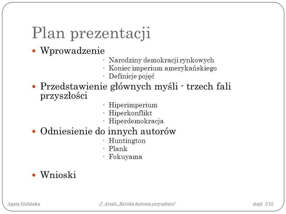 Dziękuję za uwagę Agata Molińska J. Attali Krótka historia przyszłości slajd 13/13