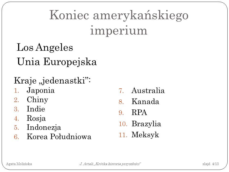 Koniec amerykańskiego imperium Los Angeles Unia Europejska Kraje jedenastki: 1. Japonia 2. Chiny 3. Indie 4. Rosja 5. Indonezja 6. Korea Południowa 7.