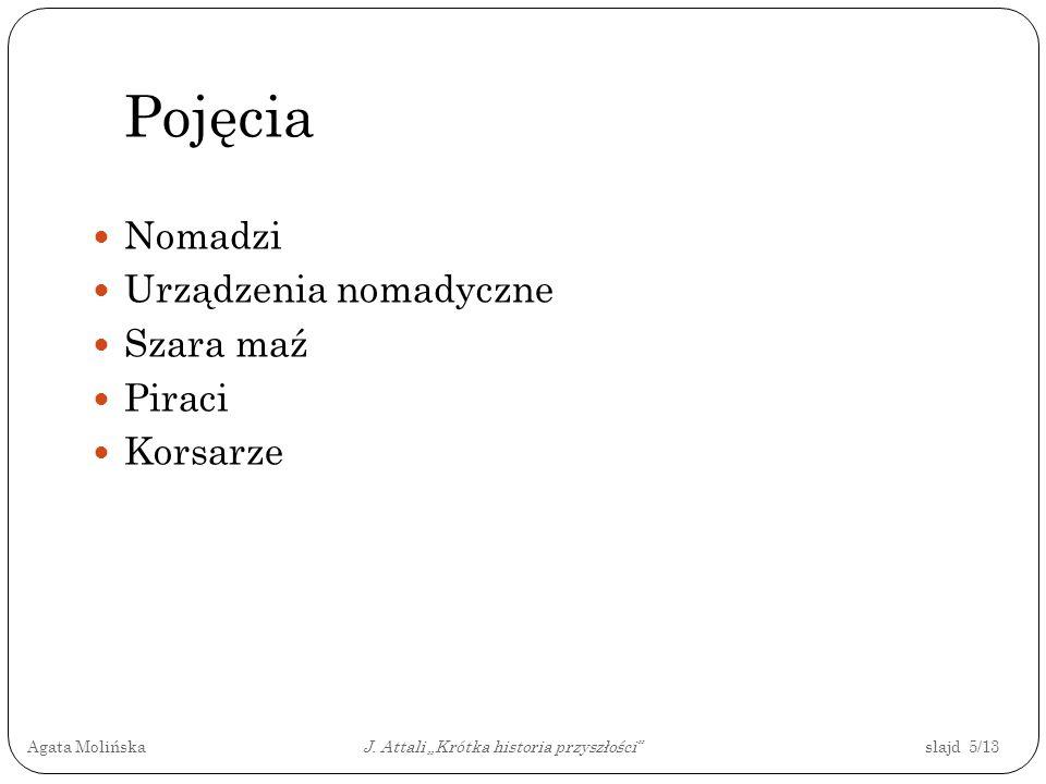 Agata Molińska J. Attali Krótka historia przyszłości slajd 5/13 Pojęcia Nomadzi Urządzenia nomadyczne Szara maź Piraci Korsarze