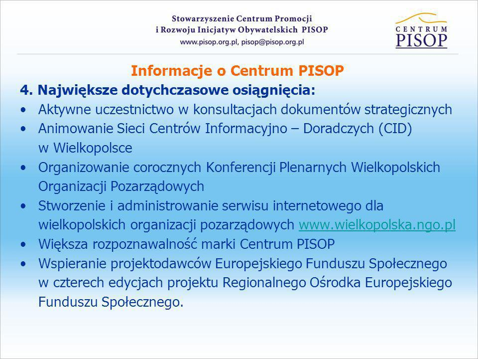 Informacje o Centrum PISOP 4. Największe dotychczasowe osiągnięcia: Aktywne uczestnictwo w konsultacjach dokumentów strategicznych Animowanie Sieci Ce