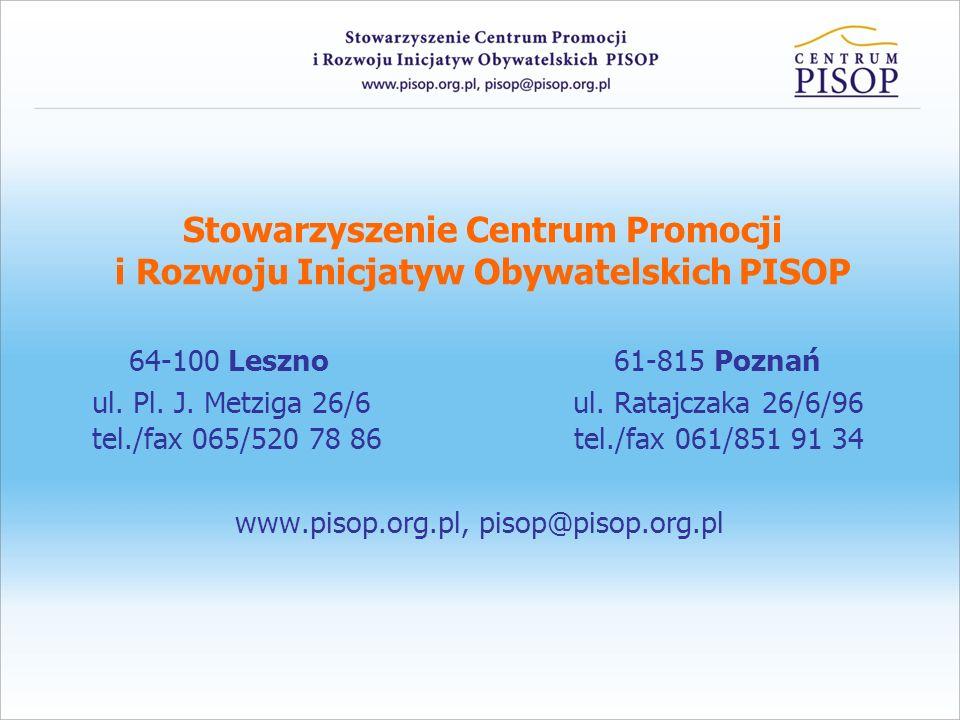 Stowarzyszenie Centrum Promocji i Rozwoju Inicjatyw Obywatelskich PISOP 64-100 Leszno 61-815 Poznań ul. Pl. J. Metziga 26/6 ul. Ratajczaka 26/6/96 tel