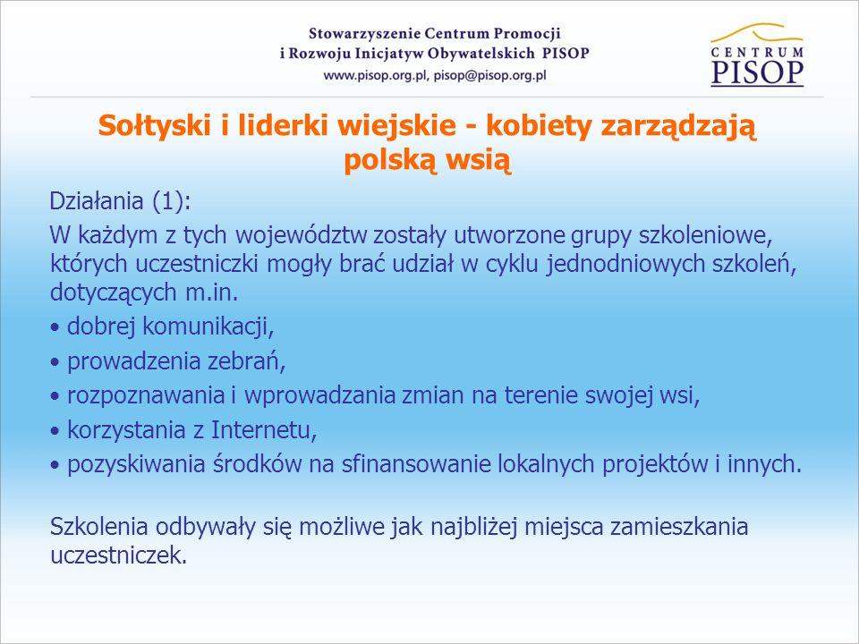 Sołtyski i liderki wiejskie - kobiety zarządzają polską wsią Działania (1): W każdym z tych województw zostały utworzone grupy szkoleniowe, których uc