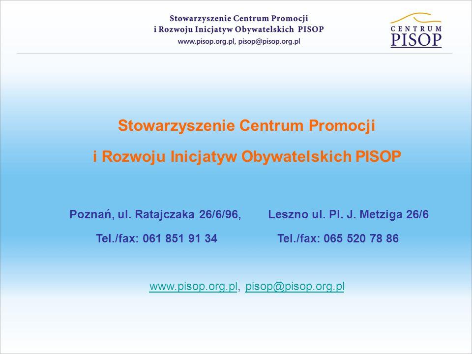 Stowarzyszenie Centrum Promocji i Rozwoju Inicjatyw Obywatelskich PISOP Poznań, ul. Ratajczaka 26/6/96, Leszno ul. Pl. J. Metziga 26/6 Tel./fax: 061 8