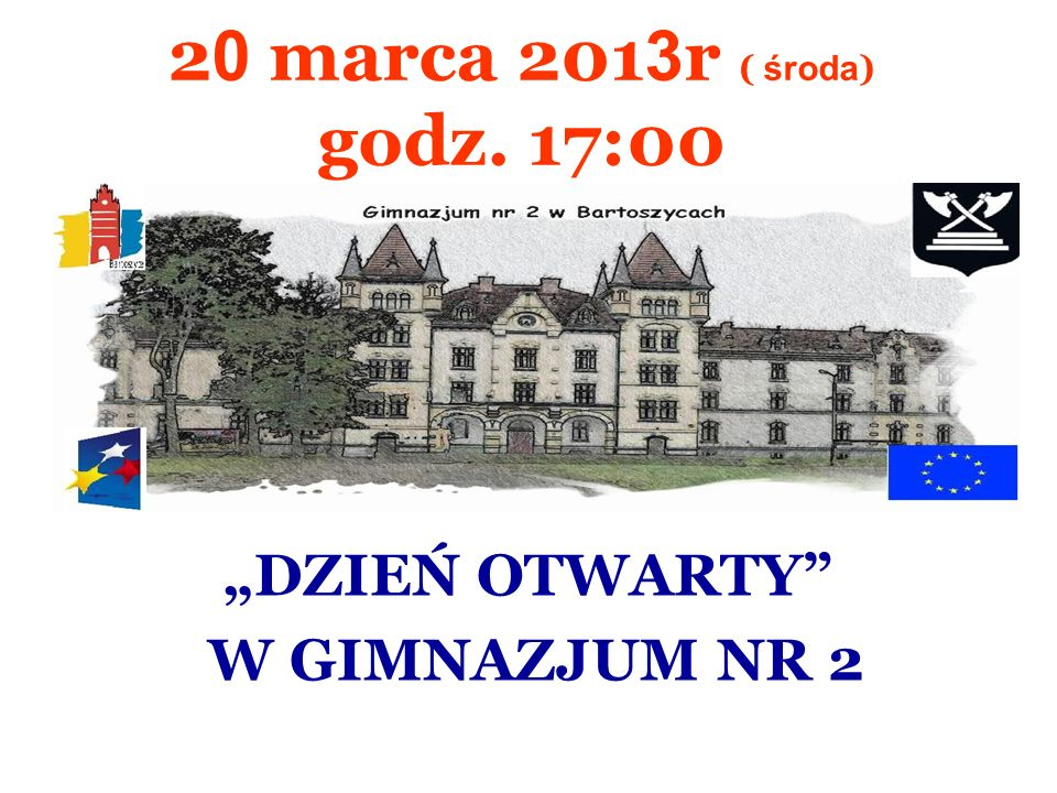 2 0 marca 201 3 r ( środa ) godz. 17:00 DZIEŃ OTWARTY W GIMNAZJUM NR 2
