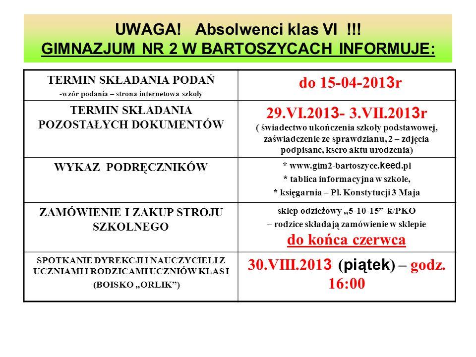 UWAGA! Absolwenci klas VI !!! GIMNAZJUM NR 2 W BARTOSZYCACH INFORMUJE: TERMIN SKŁADANIA PODAŃ -wzór podania – strona internetowa szkoły do 15-04-201 3