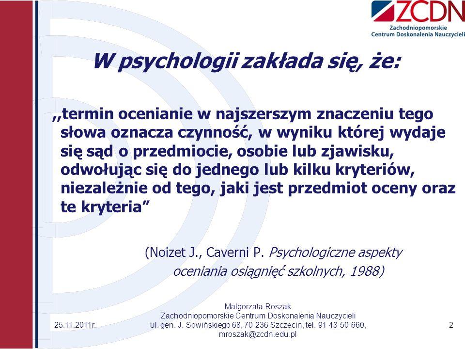 W psychologii zakłada się, że:,,termin ocenianie w najszerszym znaczeniu tego słowa oznacza czynność, w wyniku której wydaje się sąd o przedmiocie, os