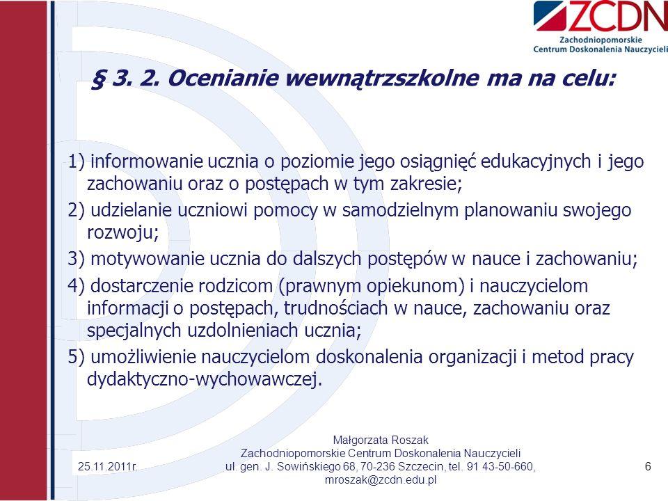 § 3. 2. Ocenianie wewnątrzszkolne ma na celu: 1) informowanie ucznia o poziomie jego osiągnięć edukacyjnych i jego zachowaniu oraz o postępach w tym z