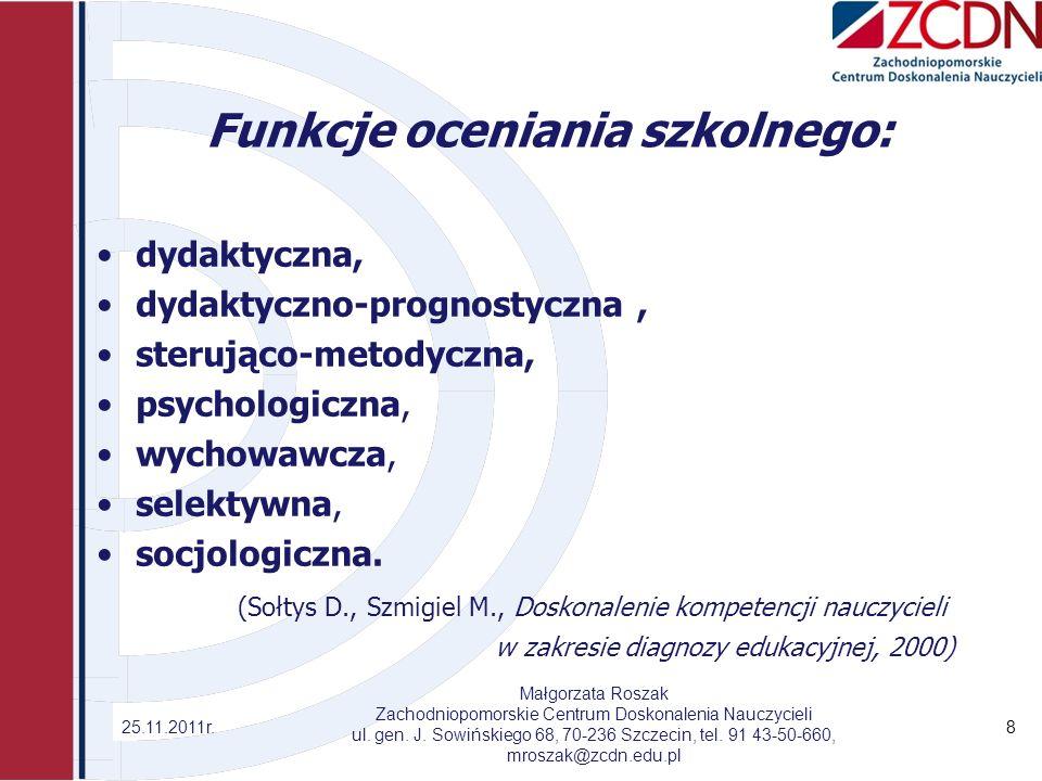Funkcje oceniania szkolnego: dydaktyczna, dydaktyczno-prognostyczna, sterująco-metodyczna, psychologiczna, wychowawcza, selektywna, socjologiczna. (So