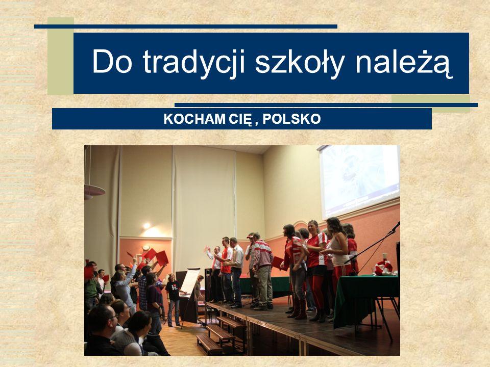 Do tradycji szkoły należą KOCHAM CIĘ, POLSKO