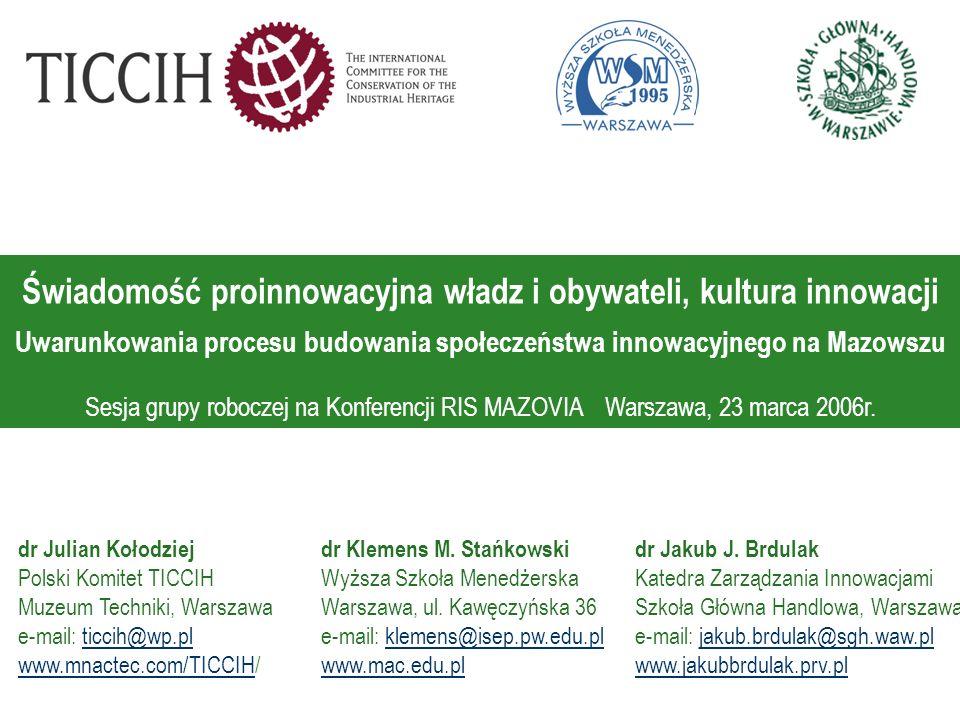 Świadomość proinnowacyjna władz i obywateli, kultura innowacji Uwarunkowania procesu budowania społeczeństwa innowacyjnego na Mazowszu Sesja grupy rob