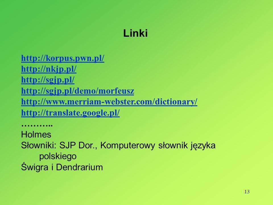 13 Linki http://korpus.pwn.pl/ http://nkjp.pl/ http://sgjp.pl/ http://sgjp.pl/demo/morfeusz http://www.merriam-webster.com/dictionary/ http://translat