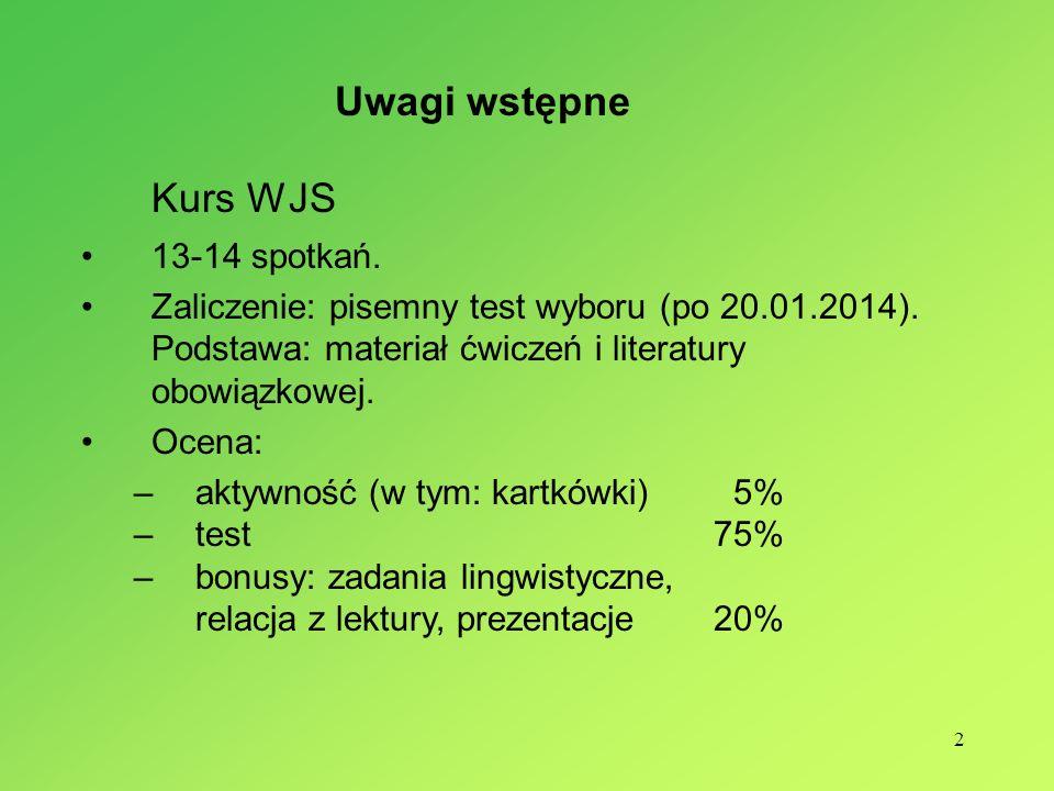 2 Kurs WJS 13-14 spotkań. Zaliczenie: pisemny test wyboru (po 20.01.2014). Podstawa: materiał ćwiczeń i literatury obowiązkowej. Ocena: –aktywność (w