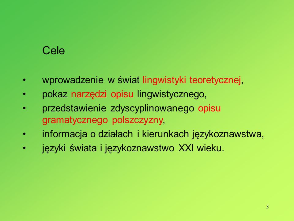 3 Cele wprowadzenie w świat lingwistyki teoretycznej, pokaz narzędzi opisu lingwistycznego, przedstawienie zdyscyplinowanego opisu gramatycznego polsz