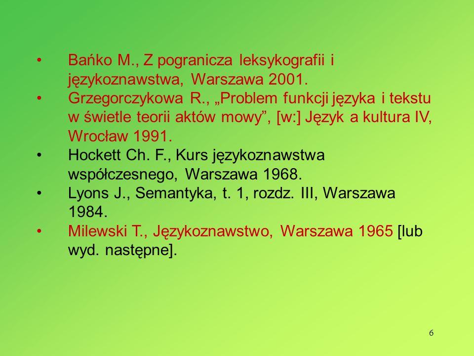 6 Bańko M., Z pogranicza leksykografii i językoznawstwa, Warszawa 2001. Grzegorczykowa R., Problem funkcji języka i tekstu w świetle teorii aktów mowy