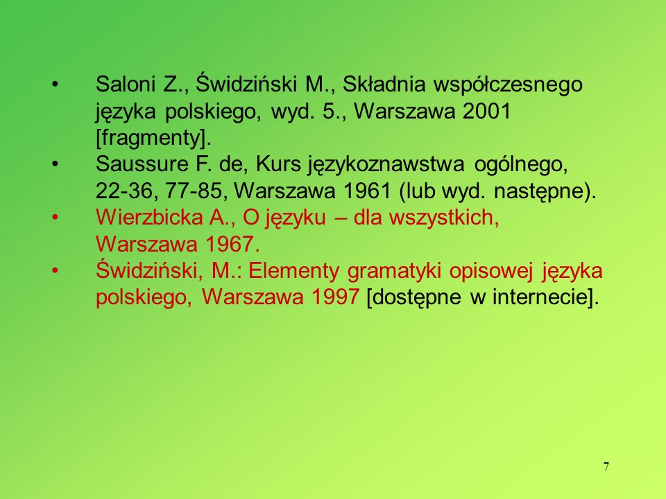 7 Saloni Z., Świdziński M., Składnia współczesnego języka polskiego, wyd. 5., Warszawa 2001 [fragmenty]. Saussure F. de, Kurs językoznawstwa ogólnego,