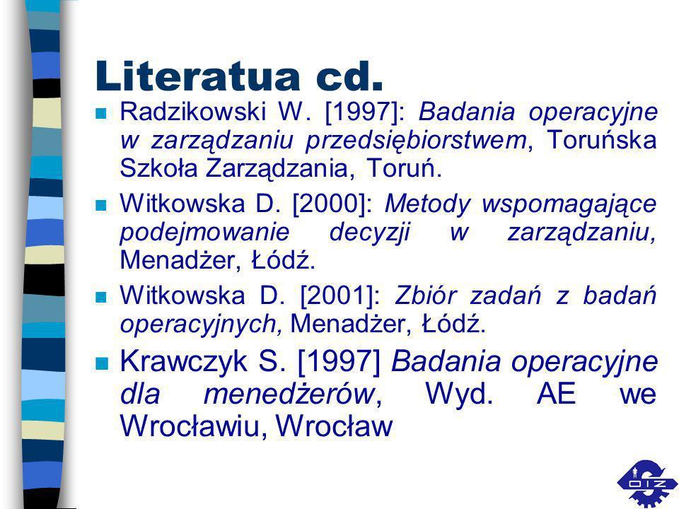 Literatura n Jędrzejczyk Z., Skrzypek J., Kukuła K., Walkosz A. [2002]: Badania operacyjne w przykładach i zadaniach, PWN, Warszawa. n Karwacki Z., Ko