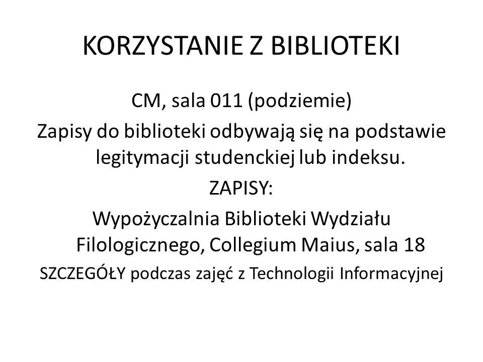 KORZYSTANIE Z BIBLIOTEKI CM, sala 011 (podziemie) Zapisy do biblioteki odbywają się na podstawie legitymacji studenckiej lub indeksu.