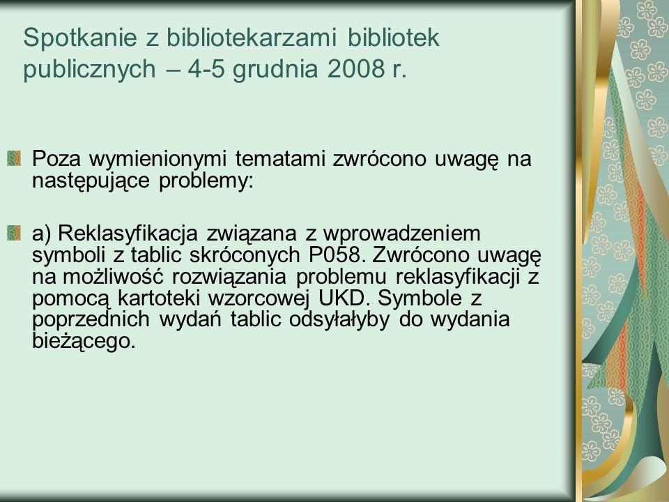 Spotkanie z bibliotekarzami bibliotek publicznych – 4-5 grudnia 2008 r. Poza wymienionymi tematami zwrócono uwagę na następujące problemy: a) Reklasyf