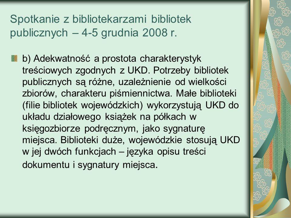 Spotkanie z bibliotekarzami bibliotek publicznych – 4-5 grudnia 2008 r. b) Adekwatność a prostota charakterystyk treściowych zgodnych z UKD. Potrzeby