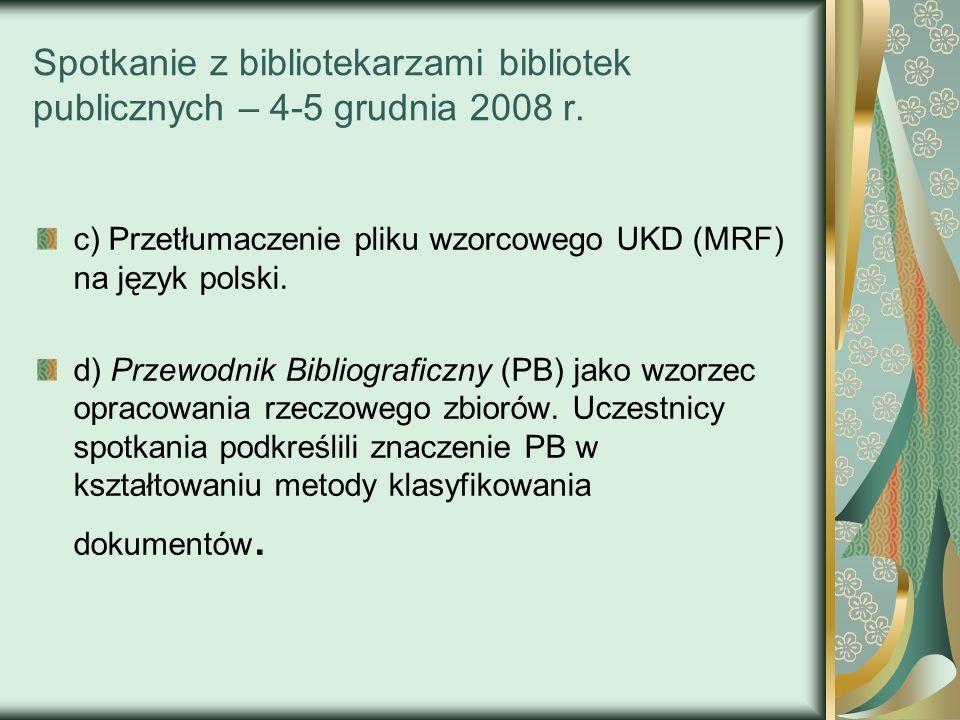 Spotkanie z bibliotekarzami bibliotek publicznych – 4-5 grudnia 2008 r. c) Przetłumaczenie pliku wzorcowego UKD (MRF) na język polski. d) Przewodnik B