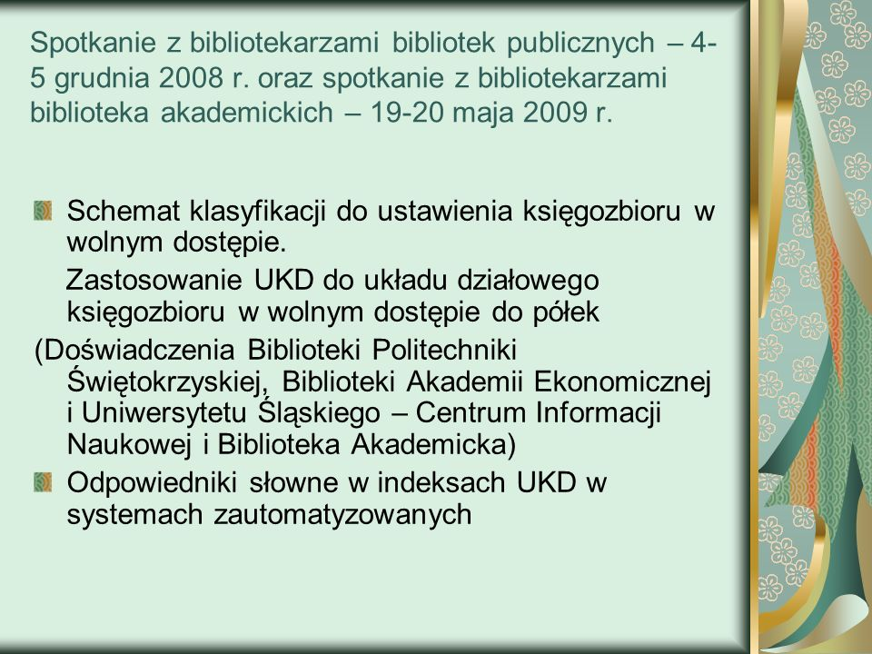 Spotkanie z bibliotekarzami bibliotek publicznych – 4- 5 grudnia 2008 r. oraz spotkanie z bibliotekarzami biblioteka akademickich – 19-20 maja 2009 r.