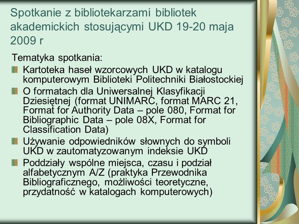 Spotkanie z bibliotekarzami bibliotek akademickich stosującymi UKD 19-20 maja 2009 r Tematyka spotkania: Kartoteka haseł wzorcowych UKD w katalogu kom
