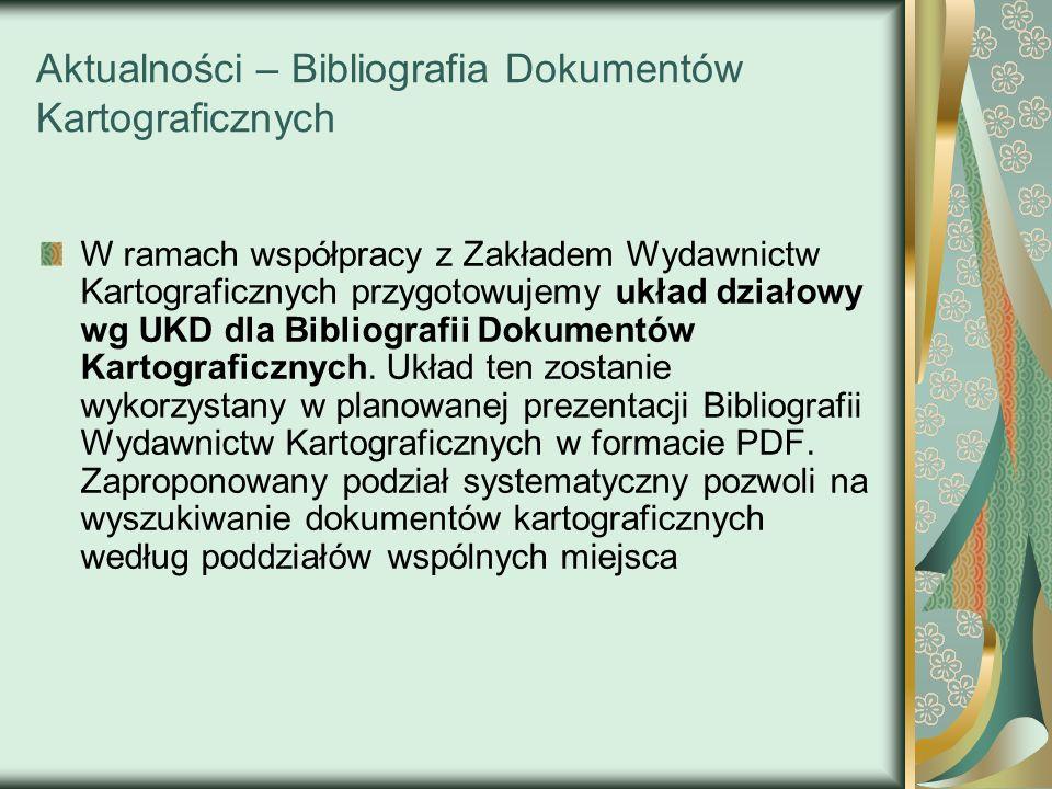 Aktualności – Bibliografia Dokumentów Kartograficznych W ramach współpracy z Zakładem Wydawnictw Kartograficznych przygotowujemy układ działowy wg UKD