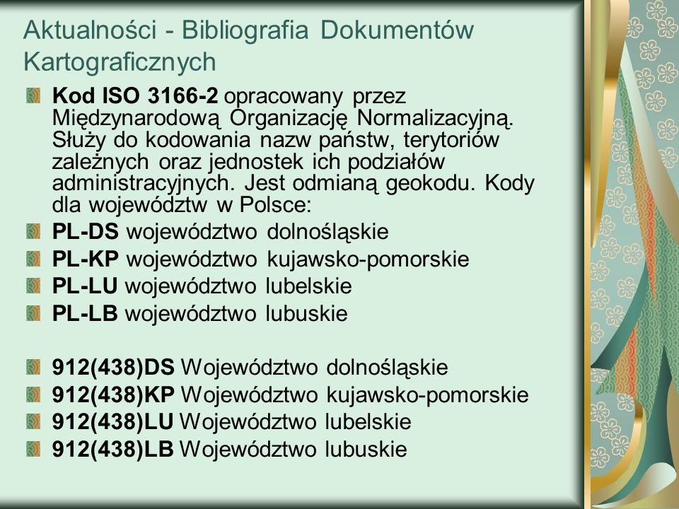 Aktualności - Bibliografia Dokumentów Kartograficznych Kod ISO 3166-2 opracowany przez Międzynarodową Organizację Normalizacyjną. Służy do kodowania n