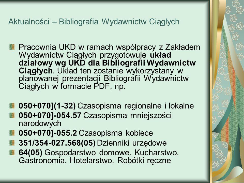 Aktualności – Bibliografia Wydawnictw Ciągłych Pracownia UKD w ramach współpracy z Zakładem Wydawnictw Ciągłych przygotowuje układ działowy wg UKD dla
