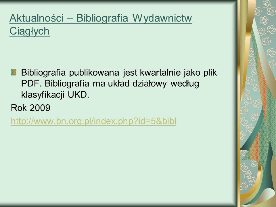 Aktualności – Bibliografia Wydawnictw Ciągłych Bibliografia publikowana jest kwartalnie jako plik PDF. Bibliografia ma układ działowy według klasyfika