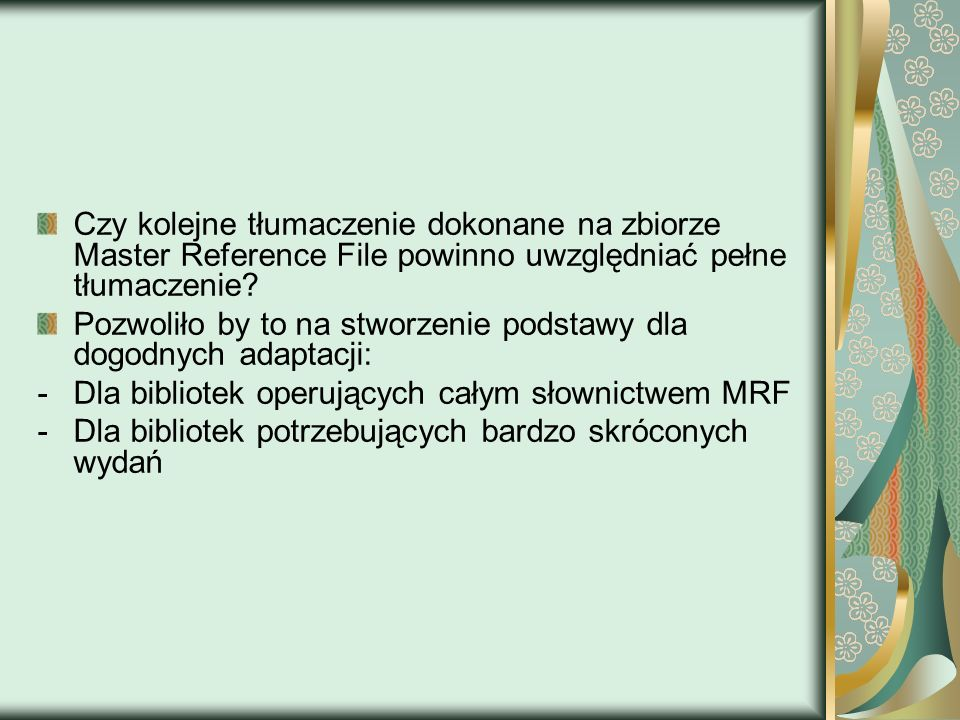 Czy kolejne tłumaczenie dokonane na zbiorze Master Reference File powinno uwzględniać pełne tłumaczenie? Pozwoliło by to na stworzenie podstawy dla do