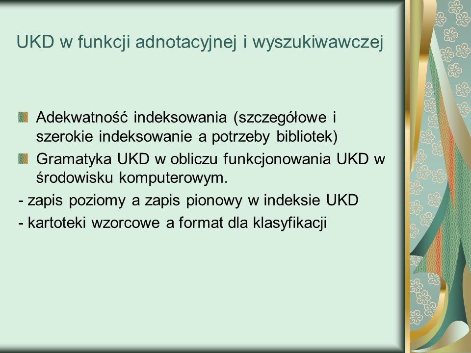 UKD w funkcji adnotacyjnej i wyszukiwawczej Adekwatność indeksowania (szczegółowe i szerokie indeksowanie a potrzeby bibliotek) Gramatyka UKD w oblicz
