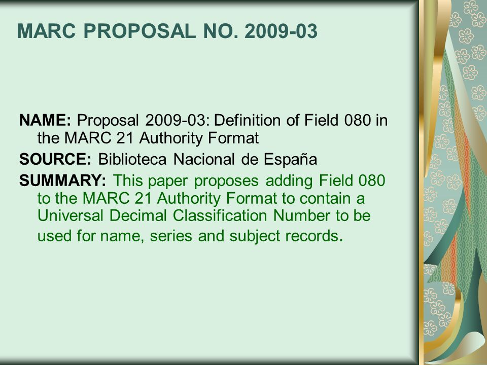 MARC PROPOSAL NO. 2009-03 NAME: Proposal 2009-03: Definition of Field 080 in the MARC 21 Authority Format SOURCE: Biblioteca Nacional de España SUMMAR
