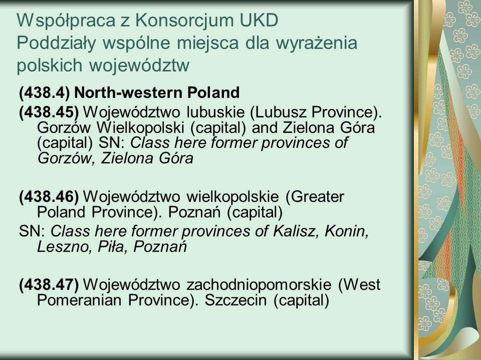 Współpraca z Konsorcjum UKD Poddziały wspólne miejsca dla wyrażenia polskich województw (438.4) North-western Poland (438.45) Województwo lubuskie (Lu