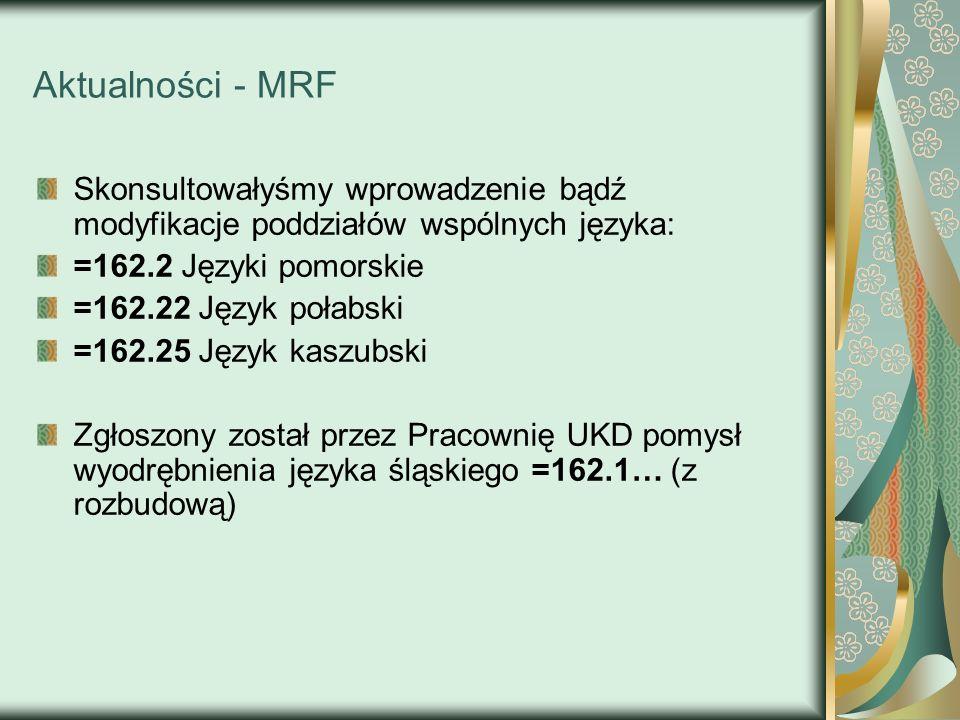 Aktualności - MRF Skonsultowałyśmy wprowadzenie bądź modyfikacje poddziałów wspólnych języka: =162.2 Języki pomorskie =162.22 Język połabski =162.25 J