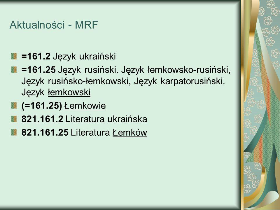 Aktualności - MRF =161.2 Język ukraiński =161.25 Język rusiński. Język łemkowsko-rusiński, Język rusińsko-łemkowski, Język karpatorusiński. Język łemk