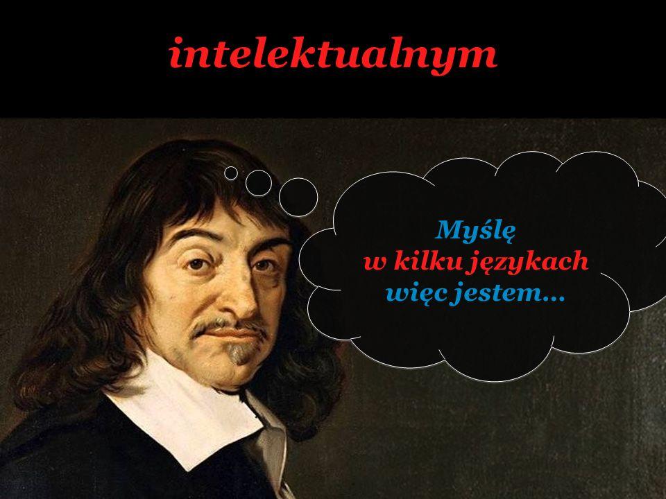 intelektualnym Myślę w kilku językach więc jestem… Myślę w kilku językach więc jestem…