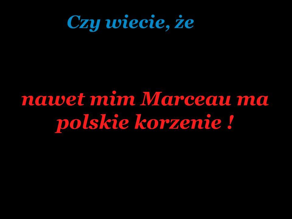 nawet mim Marceau ma polskie korzenie ! Czy wiecie, że