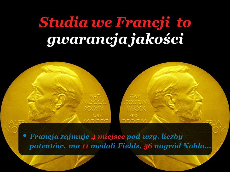 Studia we Francji to gwarancja jakości Francja zajmuje 4 miejsce pod wzg. liczby patentów, ma 11 medali Fields, 56 nagród Nobla…