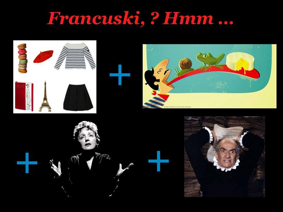 Francuski, ? Hmm … + + +