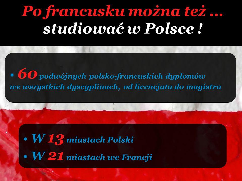 Po francusku można też … studiować w Polsce ! 60 podwójnych polsko-francuskich dyplomów we wszystkich dyscyplinach, od licencjata do magistra W 13 mia