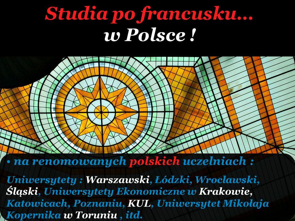 Studia po francusku… w Polsce ! na renomowanych polskich uczelniach : Uniwersytety : Warszawski, Łódzki, Wroclawski, Śląski, Uniwersytety Ekonomiczne